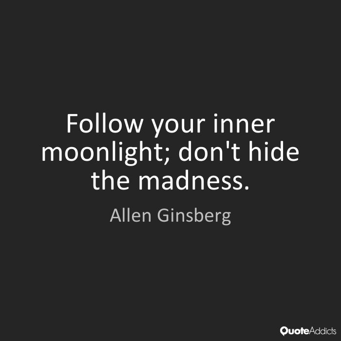 Follow your inner moonlight; don't hide the madness. - Allen Ginsberg #1