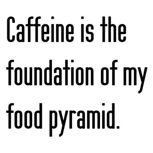 qsprn : tumblr. I think my food pyramid is actually floating around in coffee.