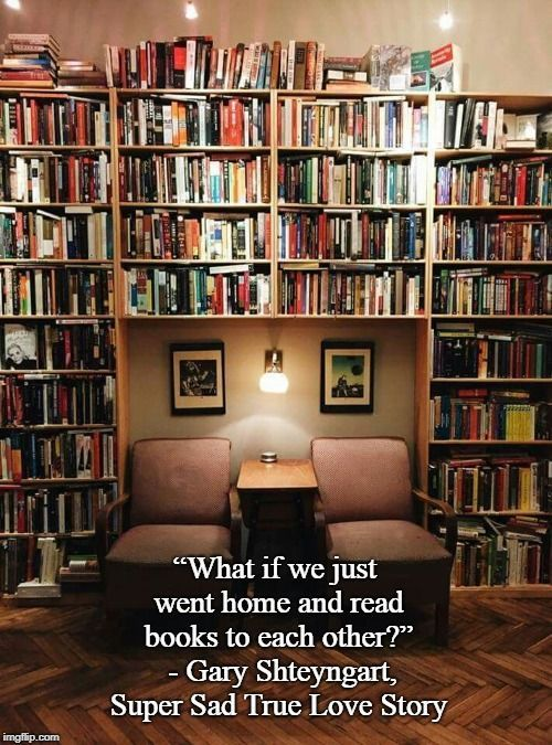 What if we just went home and read books to each other