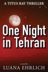 One Night In Tehran: A Titus Ray Thriller by Luana Ehrlich ebook deal
