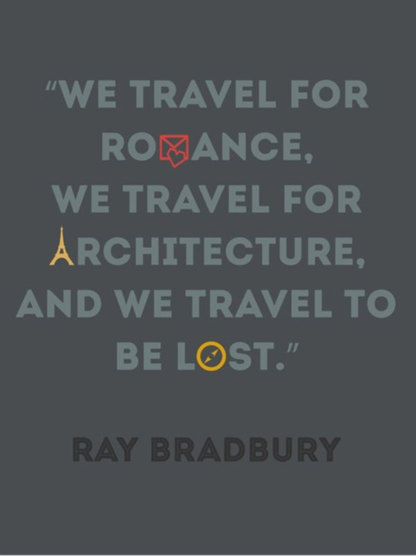 """We Travel for Romance, We Travel for Architecture, and We Travel to be Lost."" - Ray Bradbury"