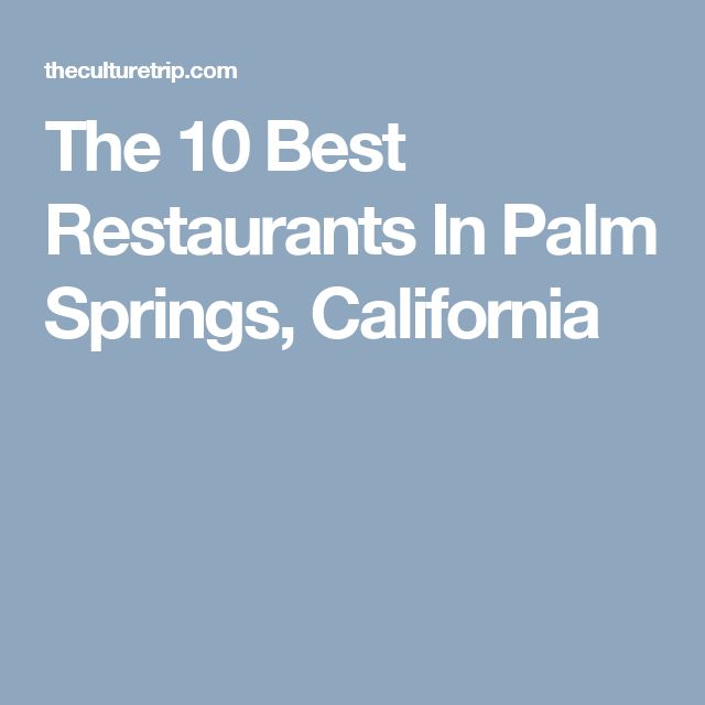 The 10 Best Restaurants In Palm Springs, California