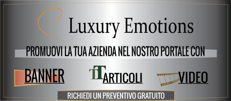 Promuovi la tua azienda nel nostro portale, scegli un pubblico mirato... http://www.luxuryemotions.net/