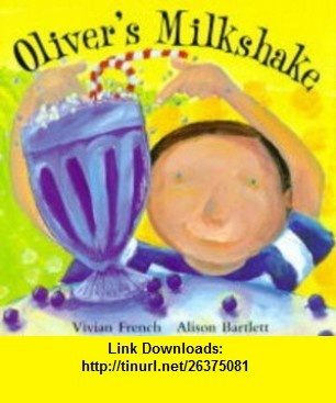 Olivers Milkshake (9780340754535) Vivian French, Alison Bartlett , ISBN-10: 0340754532  , ISBN-13: 978-0340754535 ,  , tutorials , pdf , ebook , torrent , downloads , rapidshare , filesonic , hotfile , megaupload , fileserve