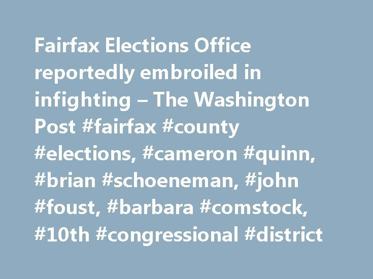 Fairfax Elections Office reportedly embroiled in infighting – The Washington Post #fairfax #county #elections, #cameron #quinn, #brian #schoeneman, #john #foust, #barbara #comstock, #10th #congressional #district http://rwanda.nef2.com/fairfax-elections-office-reportedly-embroiled-in-infighting-the-washington-post-fairfax-county-elections-cameron-quinn-brian-schoeneman-john-foust-barbara-comstock-10th-congression/  # Fairfax Elections Office reportedly embroiled in infighting Virginia's…