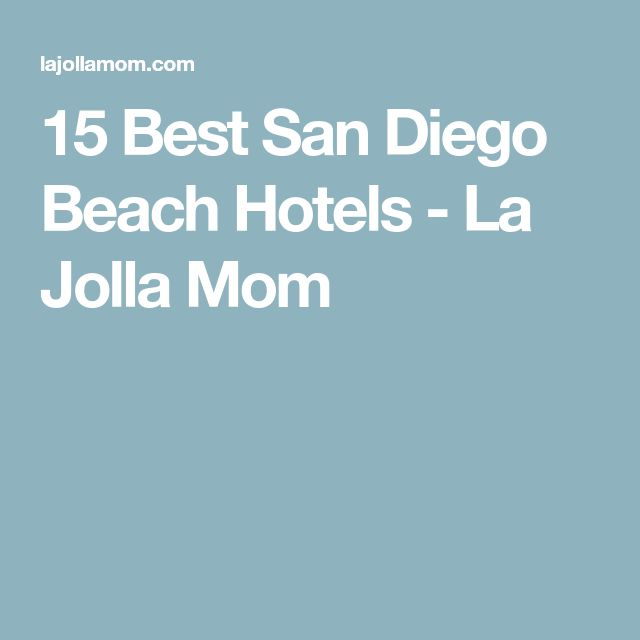 15 Best San Diego Beach Hotels - La Jolla Mom
