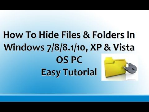 Hide Files & Folders In Windows 7/8/8.1/10, XP&Vista OS PC {How**To}