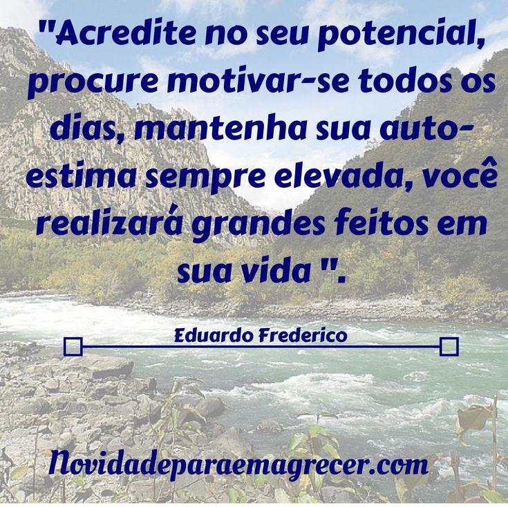 Acredite nenhum potencial seu, adquirir motivar se de todos os dias, mantenha sua auto estima sempre. Sua Dica de Site:Dica de Site:http://novidadeparaemagrecer.com
