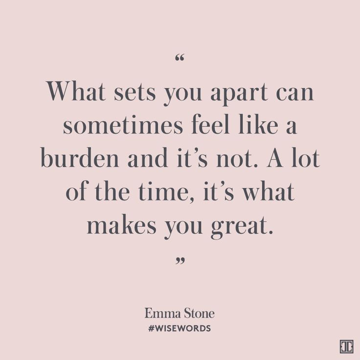 """What sets you apart can sometimes feel like a burden and it's not. A lot of the time, it's what makes you great."" — Emma Stone #WiseWords"