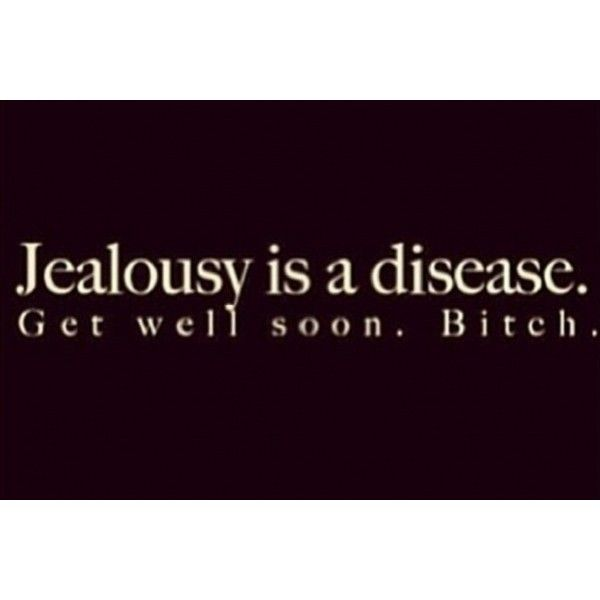 """Jealousy is a disease. Get well soon. Bitch.""  Is it wrong that I find this soooo funny?! #quote"