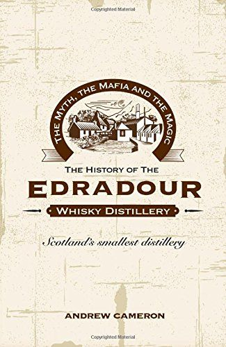The Myth the Mafia and the Magic: The History of the Edradour Whisky Distillery