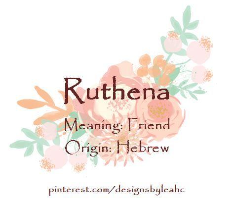 Baby Girl Name: Ruthena. Meaning: Friend. Origin: Hebrew. Nicknames: Ruth, Ruthie.