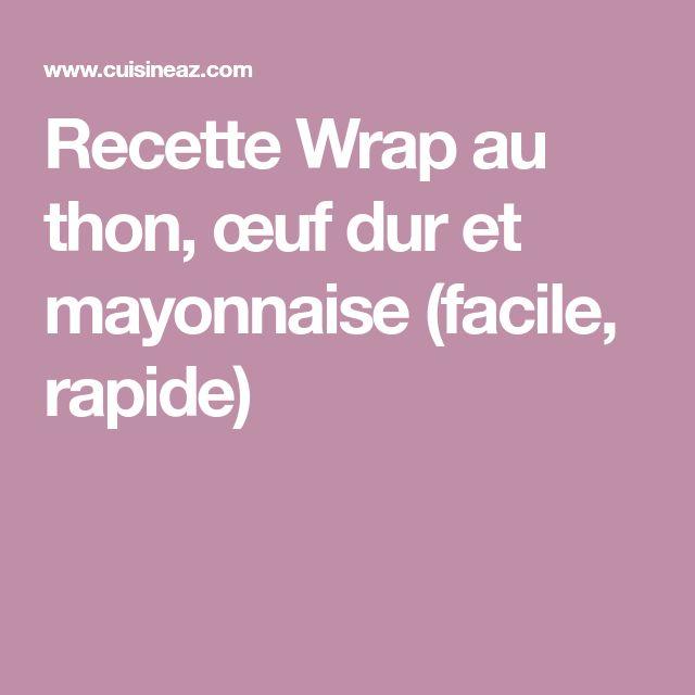 Recette Wrap au thon, œuf dur et mayonnaise (facile, rapide)