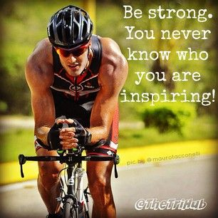Be strong. You never know who you are inspiring.  #triathlon #motivation #quote www.thetrihub.com