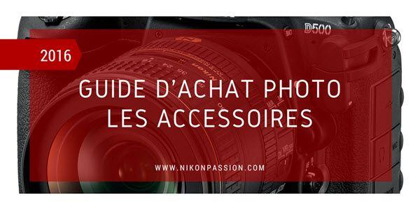 Guide d'achat photo : quels accessoires photo choisir (ou pas) 4/6 http://www.nikonpassion.com/guide-achat-photo-accessoires-indispensables/