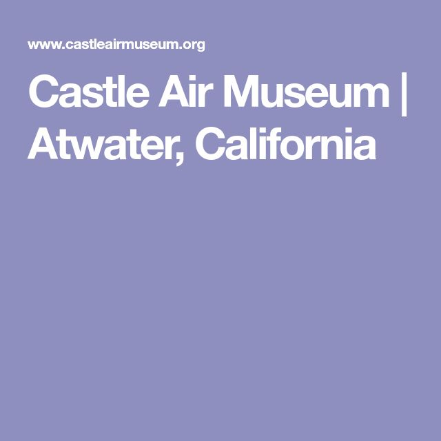 Castle Air Museum | Atwater, California