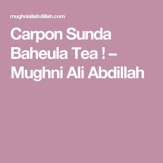 Carpon Sunda Baheula Tea ! – Mughni Ali Abdillah