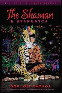 The Shaman and Ayahuasca - Don Jose Campos