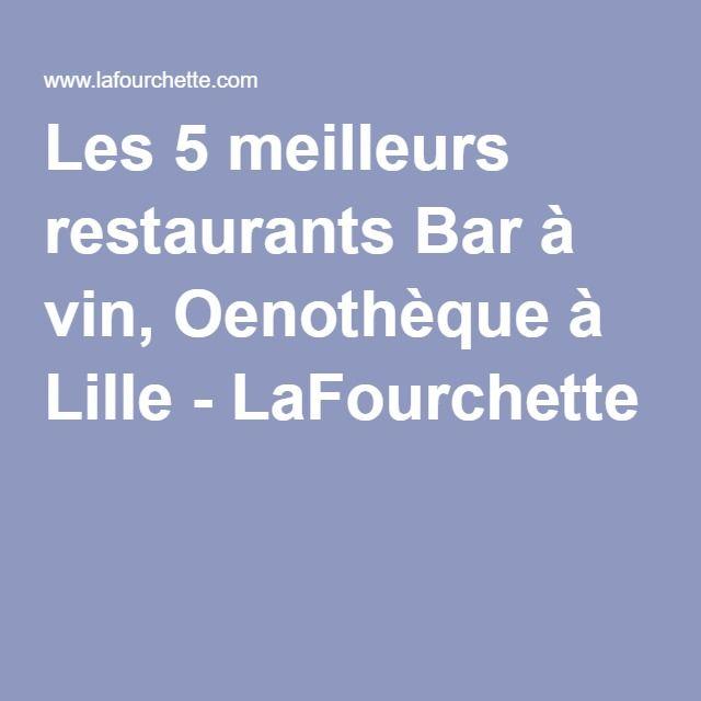Les 5 meilleurs restaurants Bar à vin, Oenothèque à Lille - LaFourchette