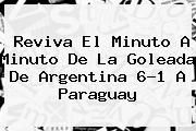 http://tecnoautos.com/wp-content/uploads/imagenes/tendencias/thumbs/reviva-el-minuto-a-minuto-de-la-goleada-de-argentina-61-a-paraguay.jpg Argentina vs Paraguay. Reviva el minuto a minuto de la goleada de Argentina 6-1 a Paraguay, Enlaces, Imágenes, Videos y Tweets - http://tecnoautos.com/actualidad/argentina-vs-paraguay-reviva-el-minuto-a-minuto-de-la-goleada-de-argentina-61-a-paraguay/