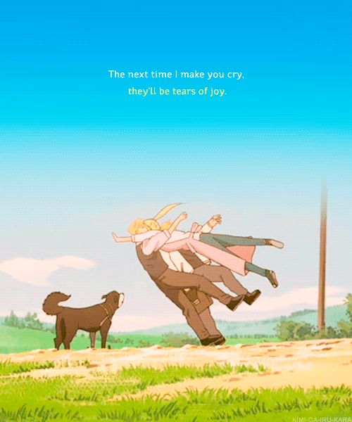 """The next time I make you cry, they'll be tears of joy!"" - Fullmetal Alchemist Brothethood 
