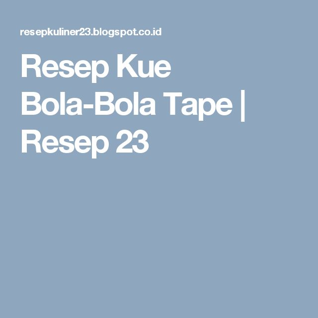 Resep Kue Bola-Bola Tape | Resep 23