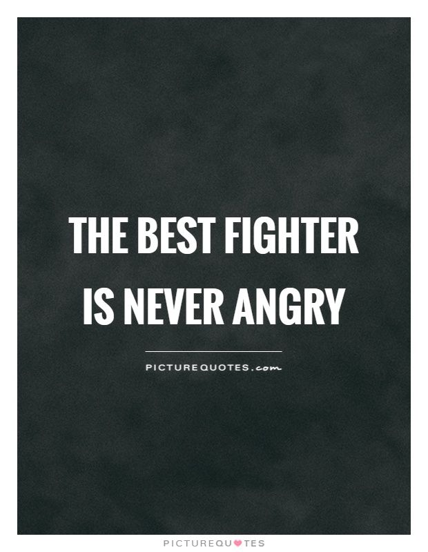 The best fighter is never angry. Picture Quotes.