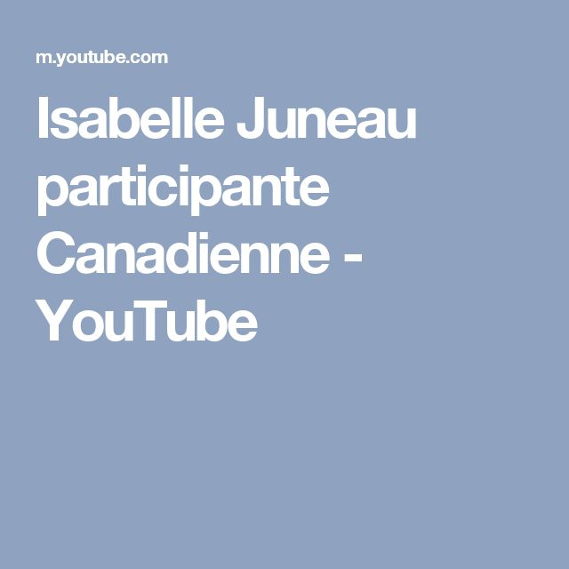 Isabelle Juneau  participante Canadienne - YouTube