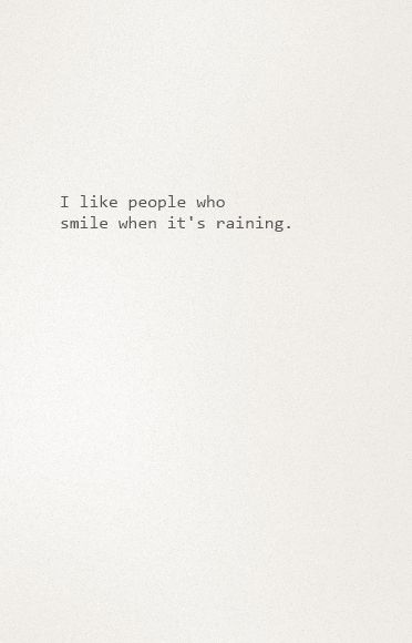 I like people who smile when it's raining.