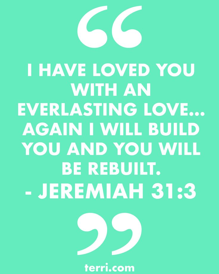 """""""I HAVE LOVED YOU WITH AN EVERLASTING LOVE... AGAIN I WILL BUILD YOU AND YOU WILL BE REBUILT."""" - JEREMIAH 31:3   God's love is everlasting!  For more weekly podcast, motivational quotes and biblical  faith teachings follow Terri Savelle Foy on Pinterest, Instagram, Facebook, Youtube or Twitter!"""