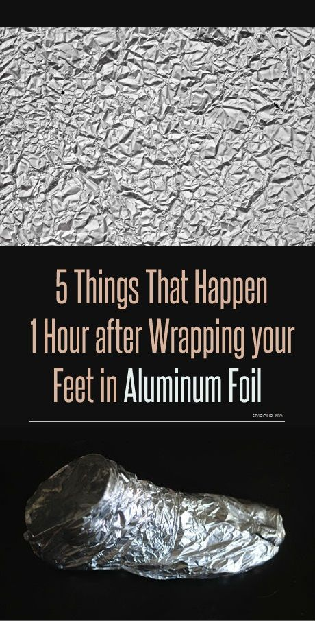 5 Things That Happen 1 Hour after Wrapping your Feet in Aluminum Foil -