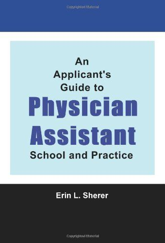 An Applicant's Guide To Physician Assistant School And Practice by MPAS, PA-C, RD, Erin L. Sherer http://www.amazon.com/dp/1434828069/ref=cm_sw_r_pi_dp_kXfsub1RBCTN6