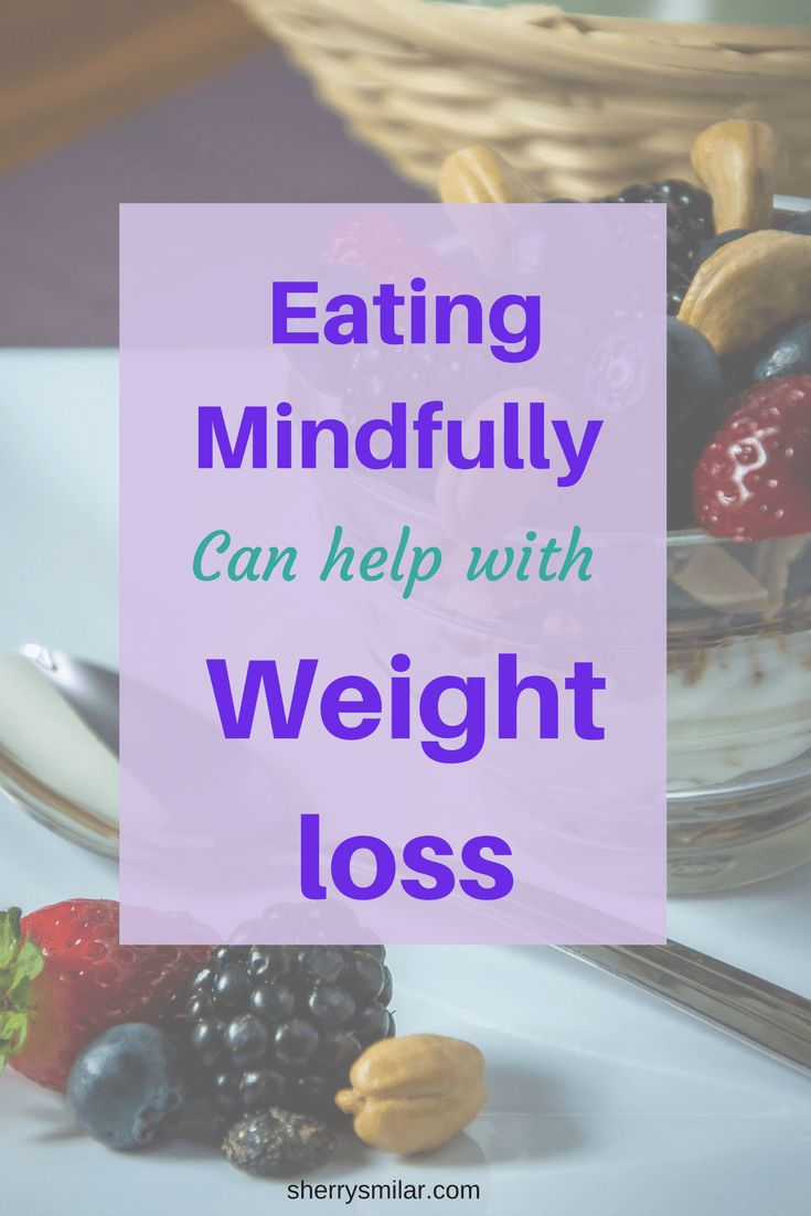 Eating Mindfully helps with weight loss