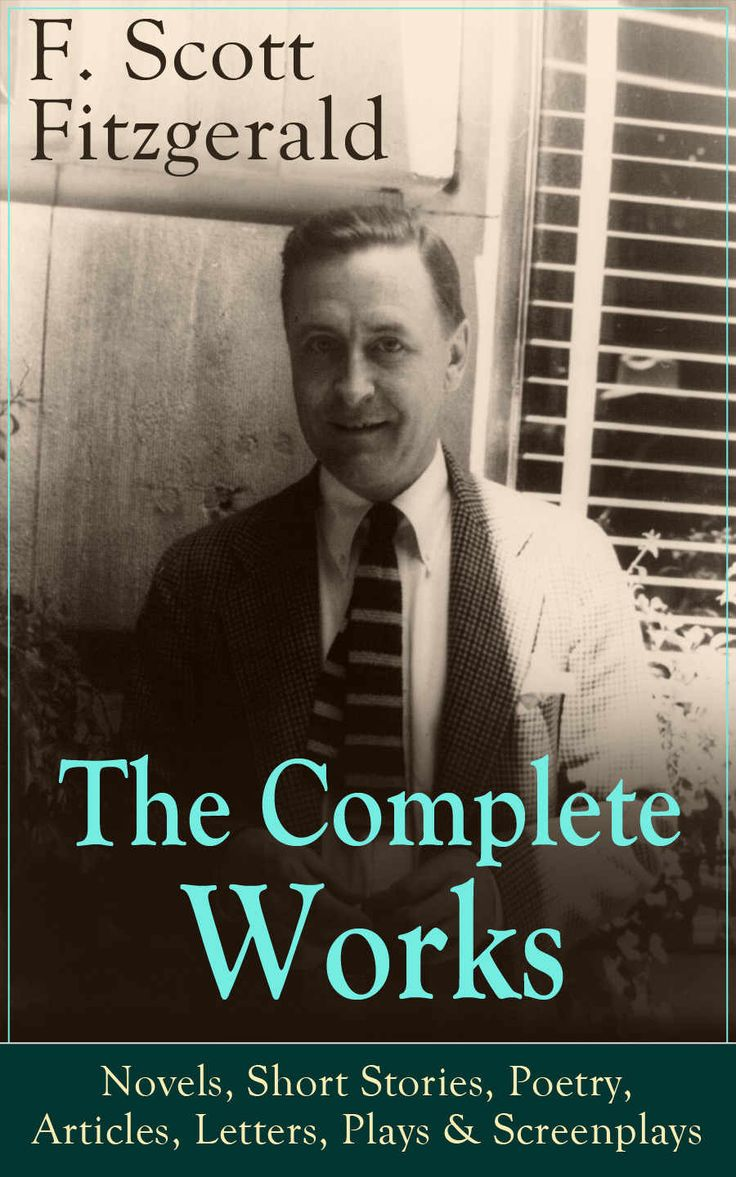 The Complete Works of F. Scott Fitzgerald: Novels, Short Stories, Poetry, Articles, Letters, Plays & Screenplays: From the author of The Great Gatsby, ... Button and many other notable works eBook: F. Scott Fitzgerald: Amazon.com.au: Kindle Store