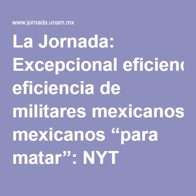 La Jornada: Excepcional eficiencia de militares mexicanos ''para matar'': NYT