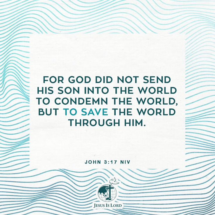 VERSE OF THE DAY  For God did not send his Son into the world to condemn the world, but to save the world through him. John 3:17 NIV #votd #verseoftheday #JIL #Jesus #JesusIsLord #JILWorldwide