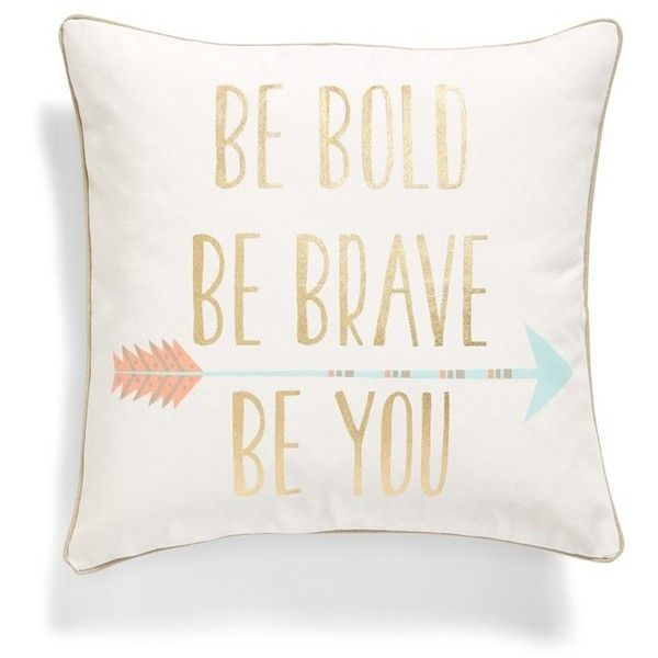 Levtex 'Be Bold, Be Brave, Be You' Pillow (£16) ❤ liked on Polyvore featuring home, home decor, throw pillows, pillow, filler, metallic throw pillows, square throw pillows, quote throw pillows, arrow home decor and graphic throw pillows