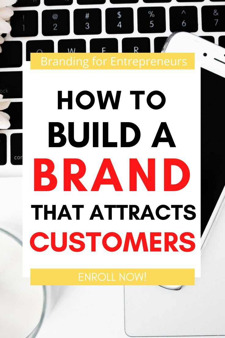 How To Build A Brand That Attracts Customers How To Attract Customers Branding Advice Branding Your Business