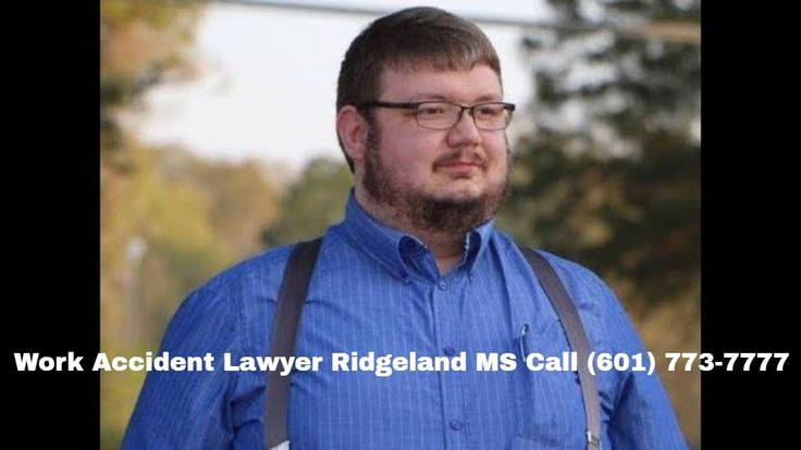 Work Accident Lawyer Ridgeland MS Call 601 773 7777