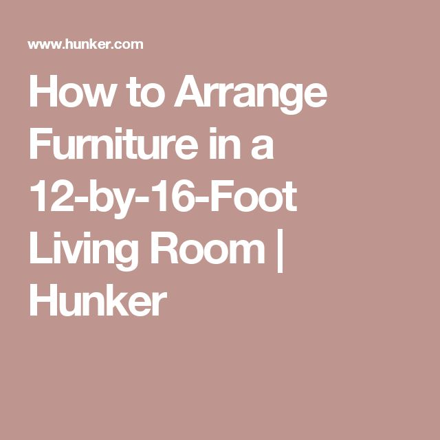 How To Arrange Furniture In A 12 By 16 Foot Living Room Arrange Furniture Living Rooms And