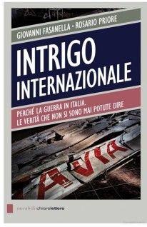Giovanni Fasanella, Rosario Priore - Intrigo internazionale. Perché la guerra in Italia. Le verità che non si sono mai potute dire (2011)