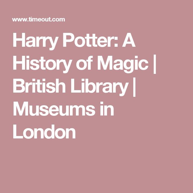 Harry Potter: A History of Magic | British Library | Museums in London