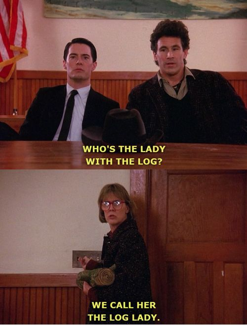 I want to be log lady