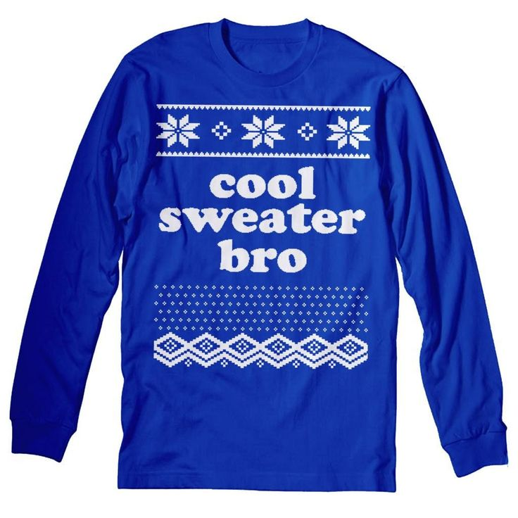 Cool Sweater Bro - Funny Ugly Christmas Sweater - Long Sleeve T-shirt