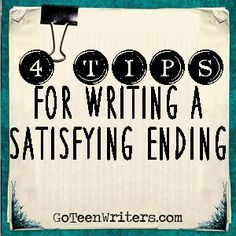 Go Teen Writers: 4 Tips For Writing A Satisfying Ending To Your Story