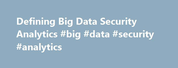"Defining Big Data Security Analytics #big #data #security #analytics http://utah.nef2.com/defining-big-data-security-analytics-big-data-security-analytics/  # Defining Big Data Security Analytics At the end of 2012, ESG conducted a research project looking at big data security analytics from the demand-side. It turns out that market demand is already apparent — 44% of enterprise organizations consider their security analytics ""big data"" today, while another 44% believe that their security…"