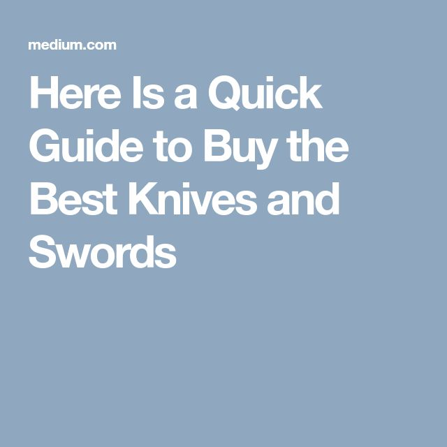 Here Is a Quick Guide to Buy the Best Knives and Swords