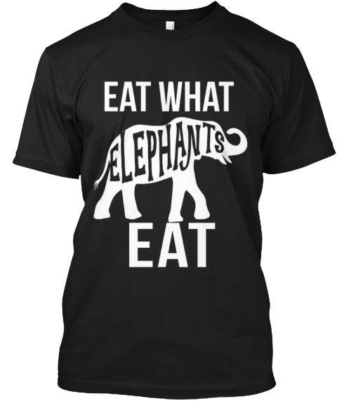 Eat What Elephants Eat Vegan Plant Veget Black T-Shirt Front