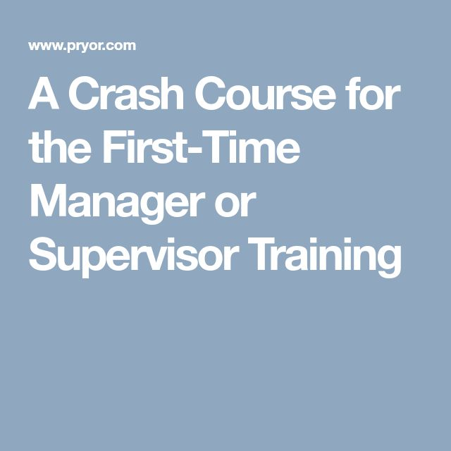 A Crash Course for the First-Time Manager or Supervisor Training