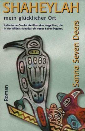 Shaheylah - mein glücklicher Ort: Indianische Geschichte über eine junge Frau, die in der kanandischen Wildnis ein neues Leben beginnt von Sanna Seven Deers http://www.amazon.de/dp/3931735222/ref=cm_sw_r_pi_dp_R-Jiwb0R3JTDM
